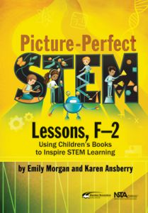 Picture-Perfect STEM Lessons, F–2: Using Children's Books to Inspire STEM Learning
