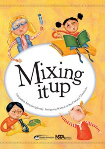 Mixing It Up: Integrated, Interdisciplinary, Intriguing Science in the Primary Classroom