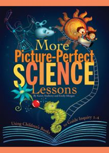 More Picture-Perfect Science Lessons: Using Children's Books to Guide Inquiry, F-4