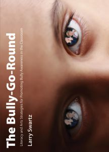 The Bully-Go-Round: Literacy and Arts Strategies for Promoting Bully Awareness in the Classroom