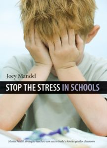 Stop the Stress in Schools: Mental health strategies teachers can use to build a kinder, gentler classroom