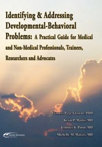 Identifying & Addressing Development-Behavioral Problems: A Practical Guide for Medical and Non-Medical Professionals, Trainees, Researchers and Advocates