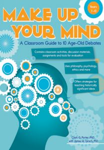Make Up Your Mind: A Classroom Guide to 10 Age-Old Debates