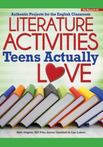 Literature Activities Teens Actually Love: Authentic Projects for the English Classroom