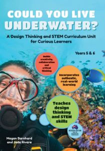 Could You Live Underwater?: A Design Thinking and STEM Curriculum Unit for Curious Learners