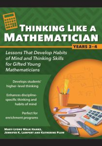 Thinking Like a Mathematician: Lessons that Develop Habits of Mind and Thinking Skills for Gifted Young Mathematicians in Years 3-4