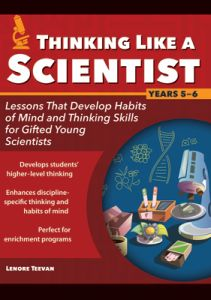 Thinking Like a Scientist: Lessons that Develop Habits of Mind and Thinking Skills for Gifted Young Scientists in Years 5-6