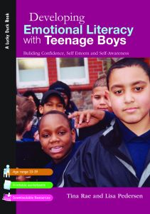 Developing Emotional Literacy with Teenage Boys: Building Confidence, Self Esteem and Awareness