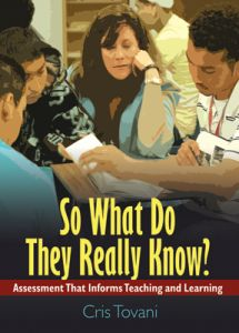 So What Do They Really Know? Assessment That Informs Teaching and Learning