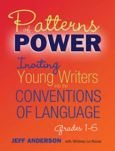 Patterns of Power: Inviting Young Writers into the Conventions of Language, Grades 1-6