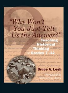 'Why Won't You Just Tell Us the Answer?'' Teaching Historical Thinking in Grades 7-12
