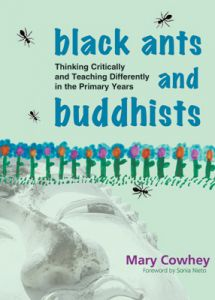 Black Ants and Buddhists: Thinking Critically and Teaching Differently in the Primary Years