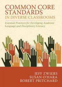 Common Core Standards in Diverse Classrooms: Essential Practices for Developing Academic Language and Disciplinary Literacy