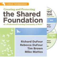 Creating and Protecting the Shared Foundation of a Professional Learning Community at Work (DVD/CD/Facilitator's Guide)