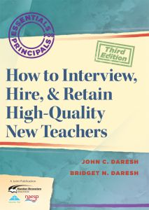 Essentials for Principals: How to Interview, Hire and Retain High-Quality New Teachers