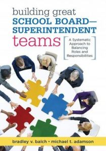 Building Great School Board–Superintendent Teams: A Systematic Approach to Balancing Roles and Responsibilities