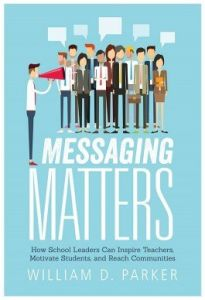 Messaging Matters: How School Leaders Can Inspire Teachers, Motivate Students, and Reach Communities