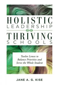 Holistic Leadership, Thriving Schools: Twelve Lenses to Balance Priorities and Serve the Whole Student