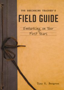 The Beginning Teacher's Field Guide: Embarking on Your First Years