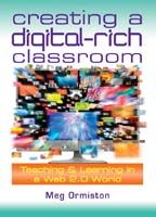 Creating a Digital-Rich Classroom: Teaching & Learning in a Web 2.0 World