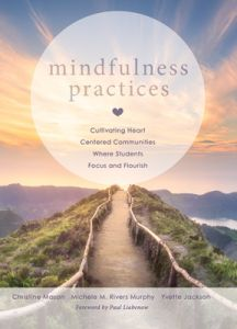 Mindfulness Practices: Cultivating Heart Centered Communities Where Students Focus and Flourish
