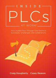 Inside PLCs at Work: Your Guided Tour Through One District's Successes, Challenges, and Celebrations