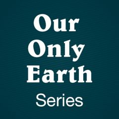 Our Only Earth Series