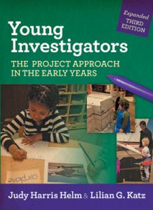 Young Investigators: The Project Approach in the Early Years, Expanded Third Edition