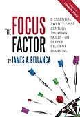 The Focus Factor: 8 Essential Twenty-First Century Thinking Skills for Deeper Student Learning