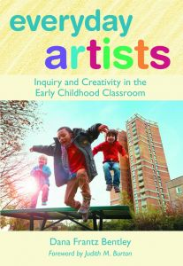 Everyday Artists: Inquiry and Creativity in the Early Childhood Classroom