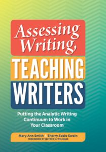 Assessing Writing, Teaching Writers: Putting the Analytic Writing Continuum to Work in Your Classroom