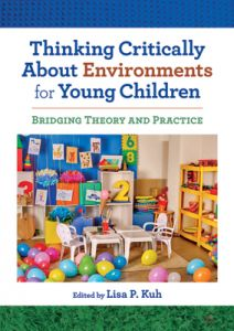 Thinking Critically About Environments for Young Children: Bridging Theory and Practice