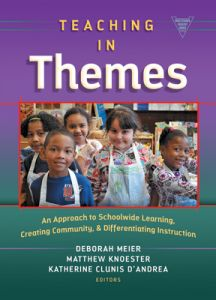 Teaching in Themes: An Approach to Schoolwide Learning, Creating Community, and Differentiating Instruction