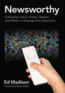 Newsworthy: Cultivating Critical Thinking, Readers, and Writers in Language Arts Classrooms