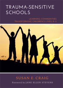 Trauma-Sensitive Schools: Learning Communities Transforming Children's Lives, K-5