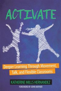 Activate: Deeper Learning Through Movement, Talk, and Flexible Classrooms