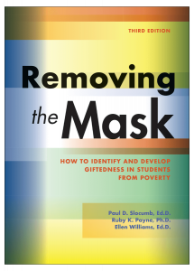 Removing the Mask: How to Identify and Develop Giftedness in Students from Poverty, Third Edition