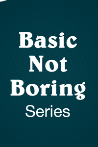 Basic Not Boring Series