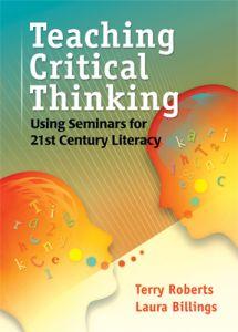 Teaching Critical Thinking: Using Seminars for 21st Century Literacy