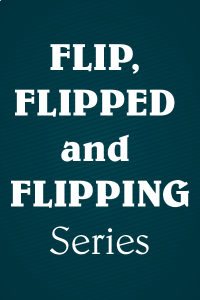 Flip, Flipped and Flipping Series