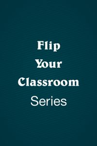 Flip Your Classroom Series