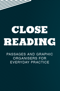 Close Reading: Passages and Graphic Organisers for Everyday Practice