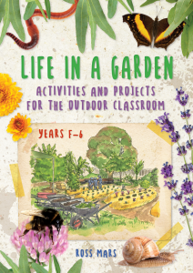 Life in a Garden: Activities and Projects for the Outdoor Classroom, Years F-6