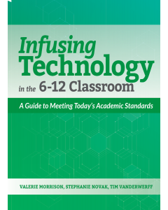Infusing Technology in the 6-12 Classroom: A Guide to Meeting Today's Academic Standards