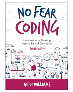 No Fear Coding, Second Edition: Computational Thinking Across the K-5 Curriculum