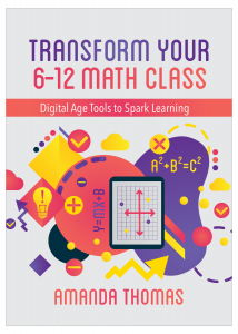 Transform Your 6-12 Math Class: Digital Age Tools to Spark Learning