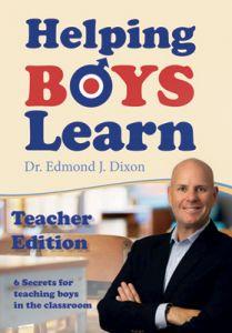 Helping Boys Learn, Teacher Edition: 6 Secrets for Teaching Boys in the Classroom