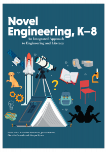 Novel Engineering, K–8: An Integrated Approach to Engineering and Literacy