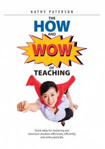 The How and Wow of Teaching: Quick Ideas for Mastering Any Classroom Situation Effectively, Efficiently, and Enthusiastically