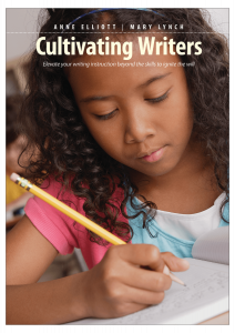 Cultivating Writers: Elevate Your Writing Instruction Beyond the Skills to Ignite the Will